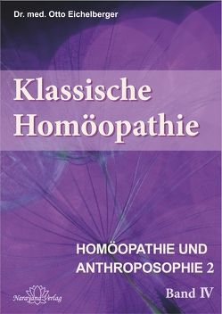 Klassische Homöopathie- Homöopathie und Anthroposophie II – Band 4 von Eichelberger,  Otto