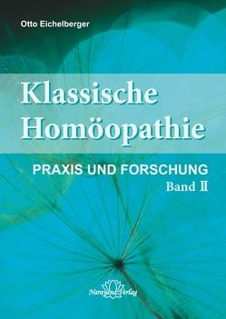 Klassische Homöopathie-Praxis und Forschung – Band 2 von Eichelberger,  Otto