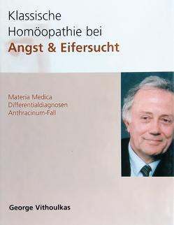 Klassische Homöopathie bei Angst + Eifersucht von Schildwächter,  Uta, Vithoulkas,  George