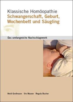 Klassische Homöopathie Schwangerschaft Geburt Wochenbett Säugling von Bucher,  Regula, Grollmann,  Heidi, Maurer,  Urs, Schroyens,  Frederik