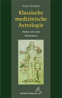 Klassische medizinische Astrologie von Frawley,  John, Hofman,  Oscar