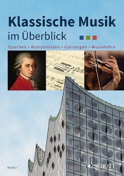 Klassische Musik im Überblick von Johannsen,  Paul, Mauersberger,  Marlis, Müller,  Evemarie, Oswald,  Julian, Schünemeyer,  Jens