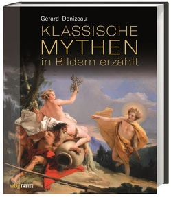 Klassische Mythen in Bildern erzählt von Beaufort,  Jan, Denizeau,  Gérard, Kaiser,  Madeleine