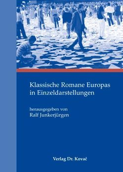 Klassische Romane Europas in Einzeldarstellungen von Junkerjürgen,  Ralf, Merkel,  Karen, Miserre,  Leonie