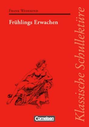 Klassische Schullektüre / Frühlings Erwachen von Mittelberg,  Ekkehart, Seiffert,  Dieter, Völker,  Georg, Wedekind,  Frank