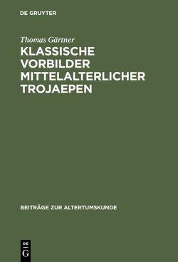 Klassische Vorbilder mittelalterlicher Trojaepen von Gaertner,  Thomas