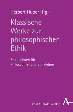 Klassische Werke zur philosophischen Ethik von Fröhlich,  Günter, Huber,  Herbert, Hübner,  Johannes, Ricken,  Prof. Friedo, Schaefer,  Christian, Schönberger,  Rolf, Schweidler,  Walter