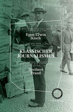 KLASSISCHER JOURNALISMUS – DIE MEISTERWERKE DER ZEITUNG von Kisch,  Egon Erwin, Prantl,  Heribert