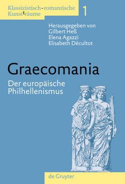 Klassizistisch-romantische Kunst(t)räume / Graecomania von Agazzi,  Elena, Decultot,  Elisabeth, Heß,  Gilbert