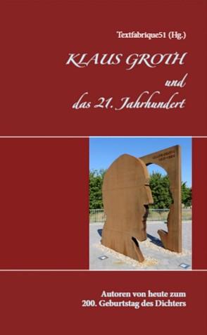 Klaus Groth und das 21. Jahrhundert von Textfabrique51,  Literaturnetzwerk