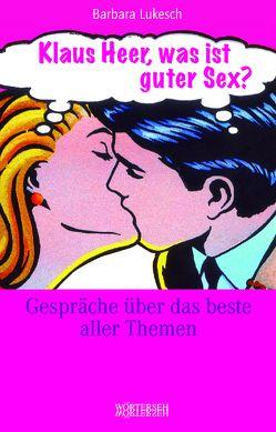 Klaus Heer, was ist guter Sex? von Heer,  Klaus, Lukesch,  Barbara