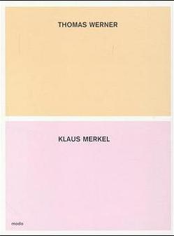 Klaus Merkel /Thomas Werner – Malerei von Berg,  Stefan, Tannert,  Christoph