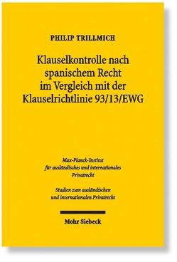 Klauselkontrolle nach spanischem Recht im Vergleich mit der Klauselrichtlinie 93/13/EWG von Trillmich,  Philip