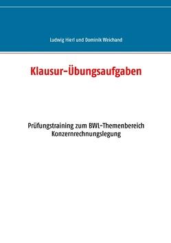 Klausur-Übungsaufgaben von Hierl,  Ludwig, Weichand,  Dominik