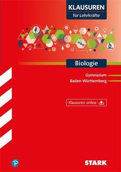STARK Klausuren für Lehrkräfte – Biologie – BaWü von Brünner,  Kathrin, Hahn,  Stephanie, Lohrer,  Dr. Horst, Schillinger,  Christian, Weis,  Dr. Marianne