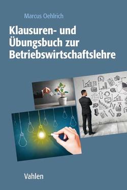 Klausuren- und Übungsbuch zur Betriebswirtschaftslehre von Oehlrich,  Marcus