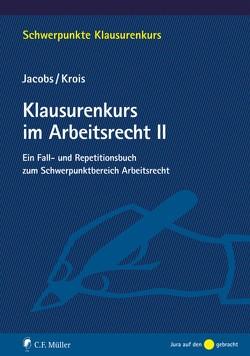 Klausurenkurs im Arbeitsrecht II von Jacobs,  Matthias, Krois,  LL.B.,  EMBA,  Christopher