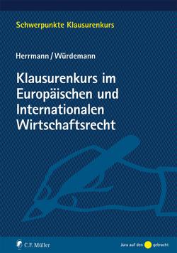 Klausurenkurs im Europäischen und Internationalen Wirtschaftsrecht von Herrmann,  Christoph, Würdemann,  Aike