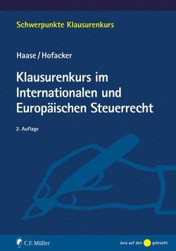 Klausurenkurs im Internationalen und Europäischen Steuerrecht von Haase,  Florian, Hofacker,  Matthias