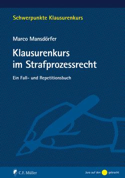 Klausurenkurs im Strafprozessrecht von Mansdörfer,  Marco