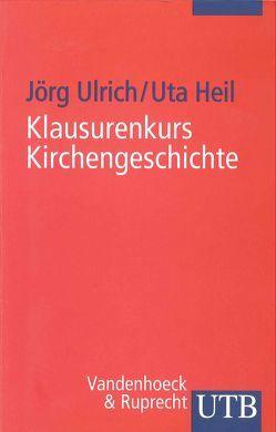 Klausurenkurs Kirchengeschichte von Heil,  Uta, Ulrich,  Jörg