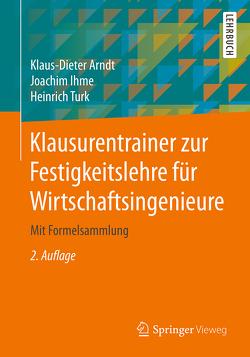 Klausurentrainer zur Festigkeitslehre für Wirtschaftsingenieure von Arndt,  Klaus-Dieter, Ihme,  Joachim, Türk,  Heinrich