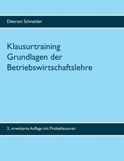 Klausurtraining Grundlagen der Betriebswirtschaftslehre von Schneider,  Dietram