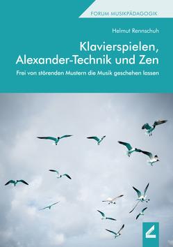 Klavierspielen, Alexander-Technik und Zen von Rennschuh,  Helmut