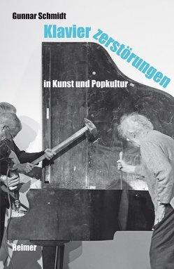 Klavierzerstörungen in Kunst und Popkultur von Schmidt,  Gunnar