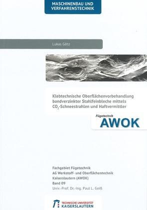Klebtechnische Oberflächenvorbehandlung bandverzinkter Stahlfeinbleche mittels CO2-Schneestrahlen und Haftvermittler von Götz,  Lukas