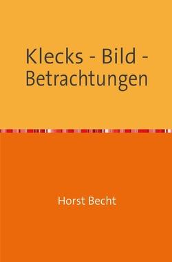 Klecks – Bild – Betrachtungen von Becht,  Horst