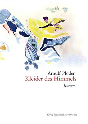 Kleider des Himmels von Ploder,  Arnulf