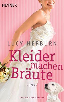 Kleider machen Bräute von Hepburn,  Lucy, Kinkel,  Silvia