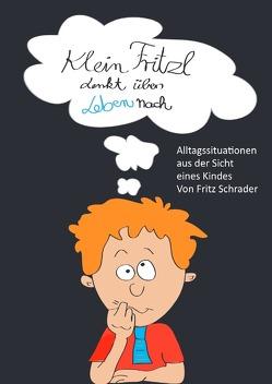 Klein Fritzl denkt übers Leben nach von Schrader,  Fritz