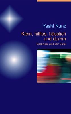 Klein, hilflos, hässlich und dumm von Kunz,  Yashi