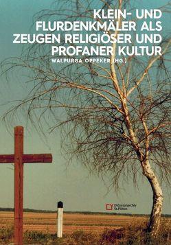 Klein- und Flurdenkmäler als Zeugen religiöser und profaner Kultur von Oppeker,  Walpurga