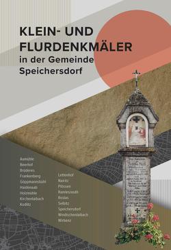 Klein- und Flurdenkmäler in der Gemeinde Speichersdorf von Speichersdorf,  Gemeinde, Veigl,  Werner, Walter,  Simone