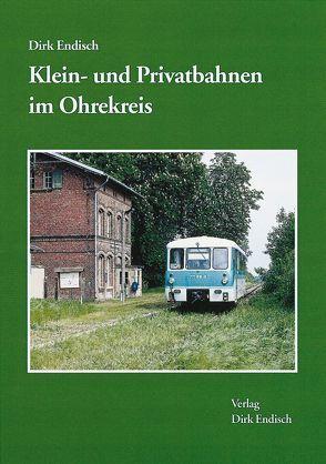 Klein- und Privatbahnen im Ohrekreis von Endisch,  Dirk