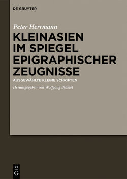 Kleinasien im Spiegel epigraphischer Zeugnisse von Blümel,  Wolfgang, Herrmann,  Hans-Peter