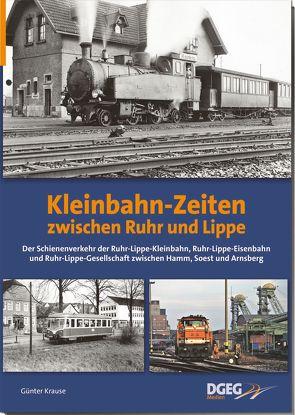 Kleinbahn-Zeiten zwischen Ruhr und Lippe von Krause,  Günter
