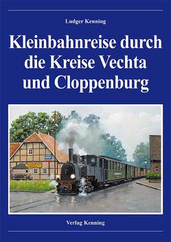 Kleinbahnreise durch die Kreise Vechta und Cloppenburg von Kenning,  Ludger