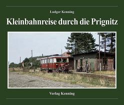 Kleinbahnreise durch die Prignitz von Kenning,  Ludger