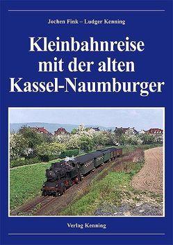 Kleinbahnreise mit der alten Kassel-Naumburger von Fink,  Jochen, Kenning,  Ludger