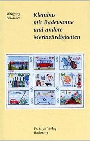 Kleinbus mit Badewanne und andere Merkwürdigkeiten von Bechtle,  Gewi, Bollacher,  Wolfgang