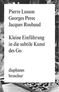 Kleine Abhandlung zur Entdeckung der subtilen Kunst des Go von Lusson,  Pierre, Perec,  Georges, Roubaud,  Jacques