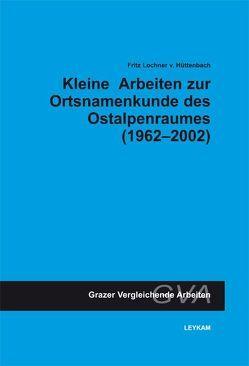Kleine Arbeiten zur Ortsnamenkunde des Ostalpenraumes (1962-2002) von Lochner von Hüttenbach,  Fritz