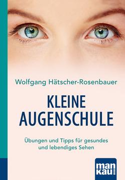 Kleine Augenschule. Kompakt-Ratgeber von Hätscher-Rosenbauer,  Wolfgang