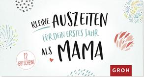 Kleine Auszeiten für dein erstes Jahr als Mama von Groh Redaktionsteam