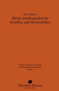 Kleine autobiographische Schriften und Memorabilien von Gutzkow,  Karl, Rasch,  Wolfgang