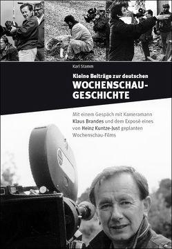 Kleine Beiträge zur deutschen Wochenschau-Geschichte von Stamm,  Karl